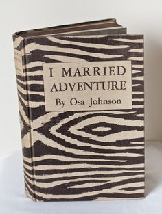 the story of our lives --> I Married Adventure ~ Osa Johnson