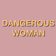 The joke is that i want to be a dangerous woman. Or who knows? May I just even wanna be something