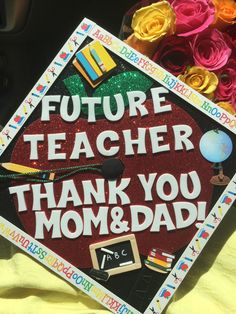Future Teacher Grad Cap! Hobby Lobby made this possible! So proud of my cap!!!