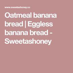 Oatmeal banana bread | Eggless banana bread - Sweetashoney