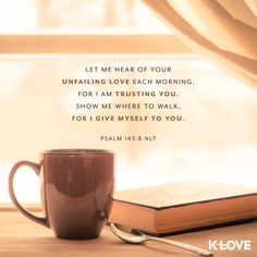Psalm 143:8. K-Love Radio
