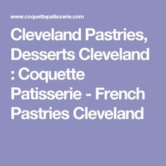 Cleveland Pastries, Desserts Cleveland : Coquette Patisserie - French Pastries Cleveland