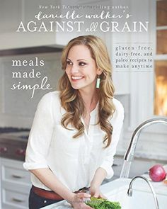 Danielle Walker's Against All Grain: Meals Made Simple: Gluten-Free, Dairy-Free, and Paleo Recipes to Make Anytime. 100 New Paleo recipes! Against All Grain, Vegetarian Paleo, Paleo Diet, Paleo Mom, Easy Food To Make, Make It Simple, Meals Made Simple, New York Times, Grain Free