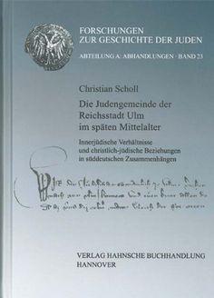 Christian Scholl : Die Jugendgemeinde der Reichstadt Ulm in späten Mittelalter (Forschungen zur Geschichte der Juden, Abteilung A: Abhandlungen, Band 23). Hannover : Hahnsche Buchhandlung, 2012.