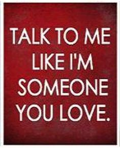 Someone you talk to love me like Talk to