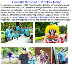 Umbrella Sunshine 10K 'Likes' Picnic In celebration of reaching 10,000 Face Book likes TUS had a Picnic at Centennial Lake in Howard County. New friendships were established among the TUS membership while having a fun day. A special thanks for the 10K cake goes out to Le Cakerie and Chick-fil-A of Pasadena, MD for the chicken and fruit platters. The Networking Advocate