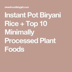 Instant Pot Biryani Rice + Top 10 Minimally Processed Plant Foods