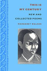 This Is My Century: New and Collected Poems by Margaret Walker