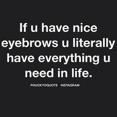 If u have nice eyebrows u literally have everything u need in ! #quoteeyebrows