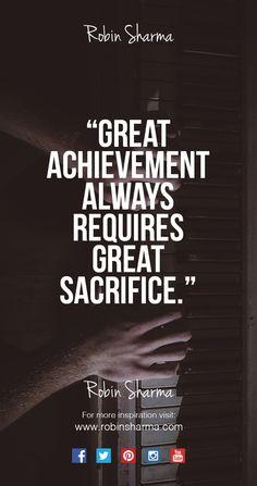 Great #achievement always requires great #sacrifice. #leadership