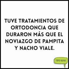 Tuve tratamientos de ortodoncia que duraron más que el noviazgo de Pampita y Nacho Viale.  #chistes #nah