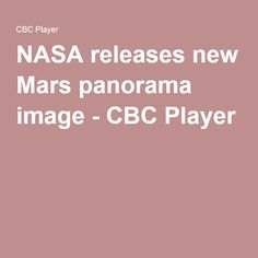 NASA releases new Mars panorama image - CBC Player