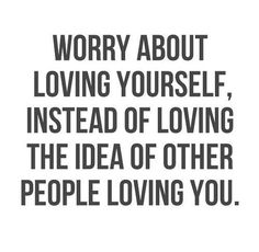 You'll never be happy if you constantly worry about others opinions. There are going to be people that don't like you; there are going to be people that love you and see your true worth, but none of it matters until you can look at yourself and love every bit of what you see. I struggle with this every day.