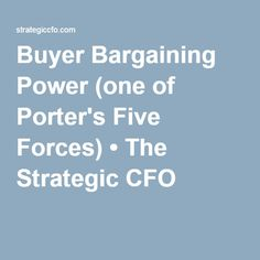 Buyer Bargaining Power (one of Porter's Five Forces) • The Strategic CFO
