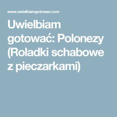 Uwielbiam gotować: Polonezy (Roladki schabowe z pieczarkami)