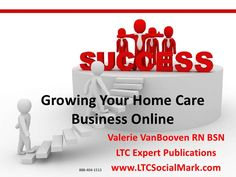growing-your-home-care-business-using-online-techniques by LTC Expert Publications  via Slideshare