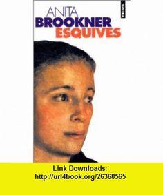 Esquives (9782020207744) Anita Brookner, Annie Lennkh , ISBN-10: 2020207745  , ISBN-13: 978-2020207744 ,  , tutorials , pdf , ebook , torrent , downloads , rapidshare , filesonic , hotfile , megaupload , fileserve