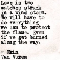 #Love Is Two Matches Struck In A Wind Storm... #ErinVanVuren #lovequotes #quote