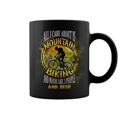 All i care about is mountain biking and maybe like 3 people and beer #mountain biking #bicycle #beer. Cycling t-shirts,Cycling sweatshirts, Cycling hoodies,Cycling v-necks,Cycling tank top,Cycling legging.