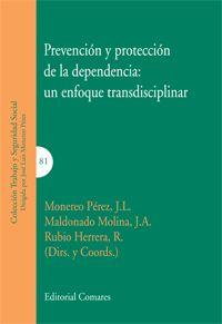 Prevención y protección de la dependencia : un enfoque transdisciplinar / J.L. Monereo Pérez, Maldonado Molina, J.A., Rubio Herrera, R. (dirs. y coords.)