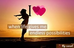 i heart when #life gives me endless possibilities