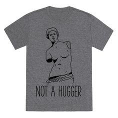 "Not A Hugger - No touching! Show you're not a fan of receiving casual hugs with this personal space themed design. This design features an illustration of Venus de Milo and the phrase ""Not A Hugger."""