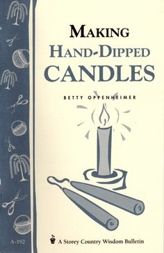 Making Hand-Dipped Candles Booklet - Tasha Tudor and Family Trek Ideas, Beeswax Candles, Oil Lamps, Candle Making, Tudor, Booklet, Diy Projects, Wisdom, Hands