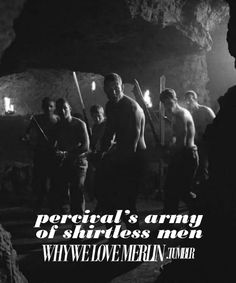 Shirtless men... What else can I say? It would've been better if they had Arthur, Merlin, and Gwaine in this army as well.