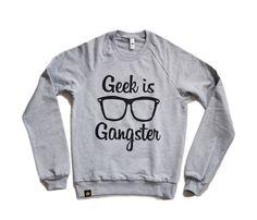 Geek Is Gangster Pullover @uncovet.com c/o heather lipner @Lu Swens ;)