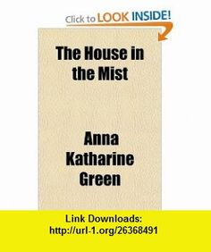 The House in the Mist (9781443222785) Anna Katharine Green , ISBN-10: 144322278X  , ISBN-13: 978-1443222785 ,  , tutorials , pdf , ebook , torrent , downloads , rapidshare , filesonic , hotfile , megaupload , fileserve
