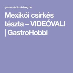 Mexikói csirkés tészta – VIDEÓVAL! | GastroHobbi Food, Drink, Meal, Soda, Essen, Hoods, Meals, Beverage, Eten