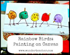 Rainbow Birds: Painting on Canvas. Fun, simple, adorable painting project. Via www.wonderteacher.com