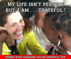 My Life isn't perfect but, I am . . . Grateful ! / SHARE with someone you're Grateful For