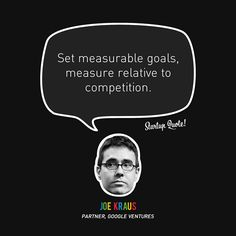 Set measurable goals, measurerelativetocompetition.  Joe Kraus  #startupquote #startup #joekraus #googleventures