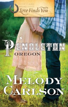 Melody Carlson - Love Finds You in Pendleton, Oregon