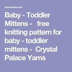 Baby - Toddler Mittens -   free knitting pattern for baby - toddler mittens -  Crystal Palace Yarns