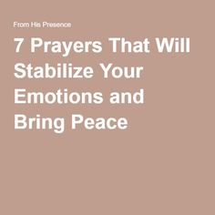 7 Prayers That Will Stabilize Your Emotions and Bring Peace