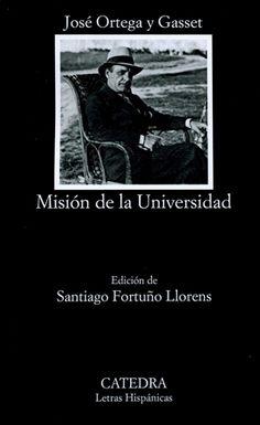 Misión de la Universidad / José Ortega y Gasset ; edición de Santiago Fortuño Llorens - Madrid : Cátedra, 2015