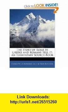 The Story of Rome As Greeks and Romans Tell It An Elementary Source-Book (9781143658747) George Willis Botsford, Lillie M. Shaw Botsford , ISBN-10: 1143658744  , ISBN-13: 978-1143658747 ,  , tutorials , pdf , ebook , torrent , downloads , rapidshare , filesonic , hotfile , megaupload , fileserve