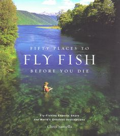 Fly Fishing Guide Book - Fifty Places to Fly Fish Before You Die -- Orvis on Orvis.com!