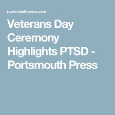 Veterans Day Ceremony Highlights PTSD - Portsmouth Press