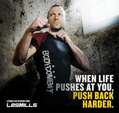 When life pushes at you. Push back harder! #lesmills www.lesmills.co.nz