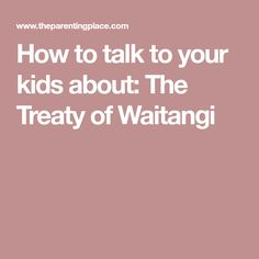 How to talk to your kids about: The Treaty of Waitangi