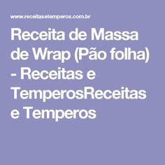 Receita de Massa de Wrap (Pão folha) - Receitas e TemperosReceitas e Temperos