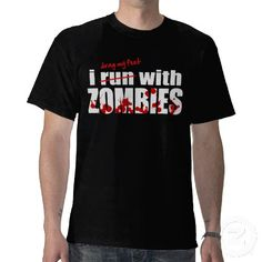 I run with ZOMBIES T-shirt      For more info, just click on the image