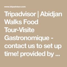 Tripadvisor | Abidjan Walks Food Tour-Visite Gastronomique - contact us to set up time! provided by Josiane Miezan | Lagunes Region Morning Meaning, Morning Activities, Central Business District, I Really Appreciate, Contact Us, Food Tasting, Boat Tours, Ivory Coast, Walking Tour