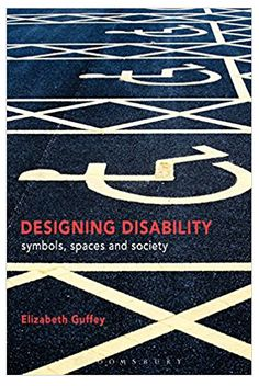 Designing disability : symbols, space, and society (Book, [Vincennes University] International Symbols, Disabled People, Human Condition, Friends Show, Got Books, New Perspective, Guerrilla, Book Publishing, Disability