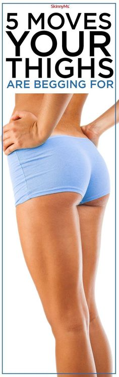 5 Moves Your Thighs Are Begging For #skinnyms #thigh #workouts