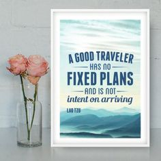 A good traveler has no fixed plans, and is not intent on arriving. Lao Tzu by Quotes2love