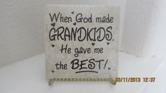 """Vinyl Lettering quote """"When God made GRANDKIDS, he gave me the BEST!"""" Created on 6x6 tile.  Asking price: $6.00 Will deliver in the local area.  Email:  Kherrera@GVTC.com"""